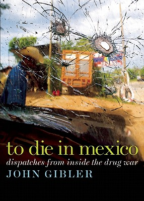 To Die in Mexico By Gibler, John